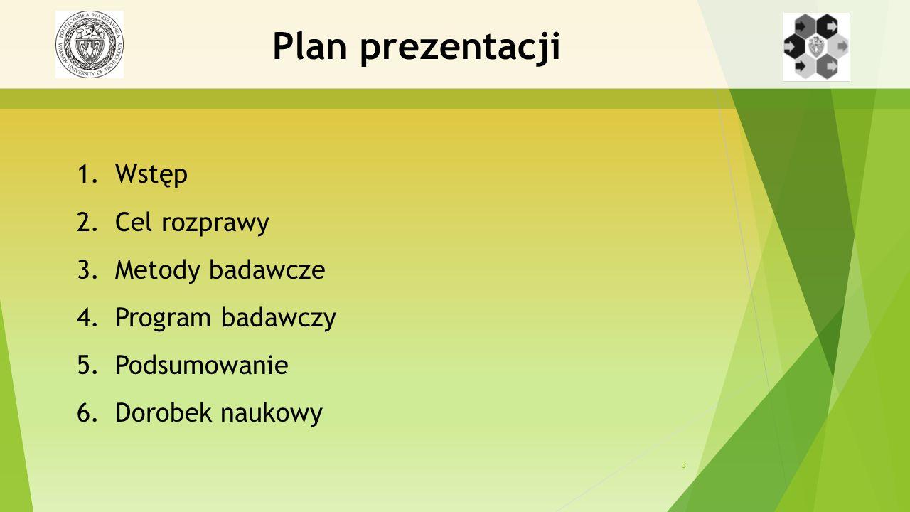 3 1.Wstęp 2.Cel rozprawy 3.Metody badawcze 4.Program badawczy 5.Podsumowanie 6.Dorobek naukowy Plan prezentacji