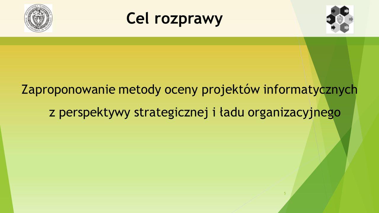 5 Cel rozprawy Zaproponowanie metody oceny projektów informatycznych z perspektywy strategicznej i ładu organizacyjnego