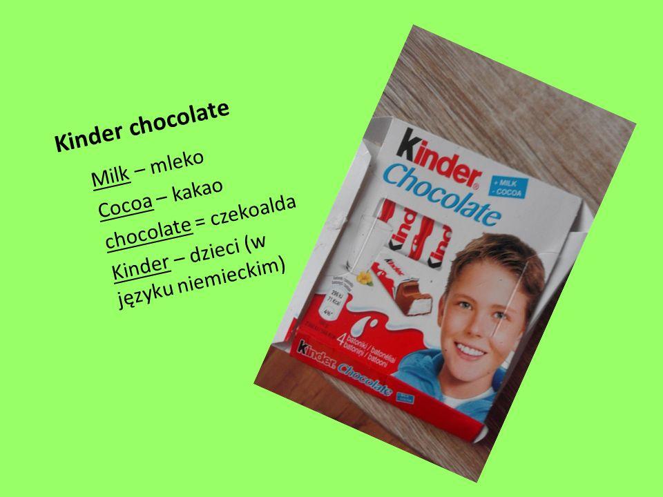 Kinder chocolate Milk – mleko Cocoa – kakao chocolate = czekoalda Kinder – dzieci (w języku niemieckim)