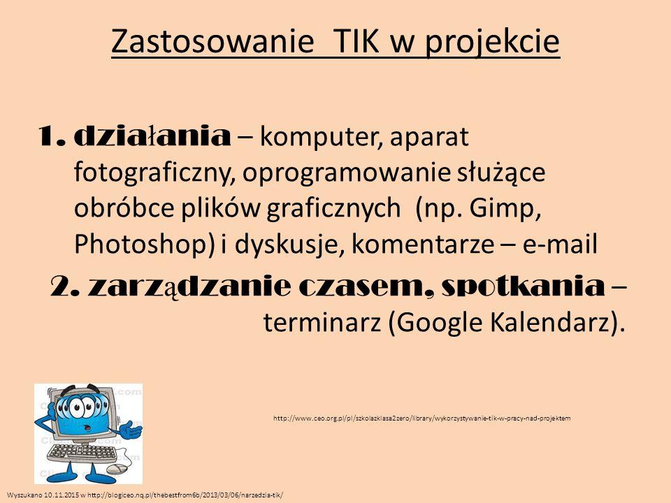 Zastosowanie TIK w projekcie 1.dzia ł ania – komputer, aparat fotograficzny, oprogramowanie służące obróbce plików graficznych (np.