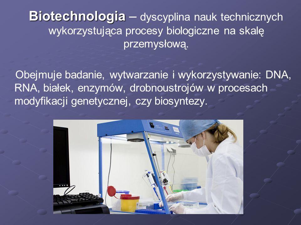 Biotechnologia Biotechnologia – dyscyplina nauk technicznych wykorzystująca procesy biologiczne na skalę przemysłową.