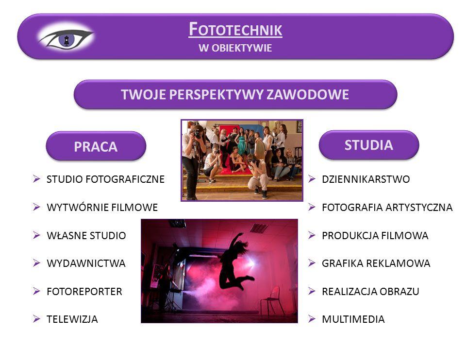 TWOJE PERSPEKTYWY ZAWODOWE PRACA STUDIA F OTOTECHNIK W OBIEKTYWIE  STUDIO FOTOGRAFICZNE  WYTWÓRNIE FILMOWE  WŁASNE STUDIO  WYDAWNICTWA  FOTOREPORTER  TELEWIZJA  DZIENNIKARSTWO  FOTOGRAFIA ARTYSTYCZNA  PRODUKCJA FILMOWA  GRAFIKA REKLAMOWA  REALIZACJA OBRAZU  MULTIMEDIA