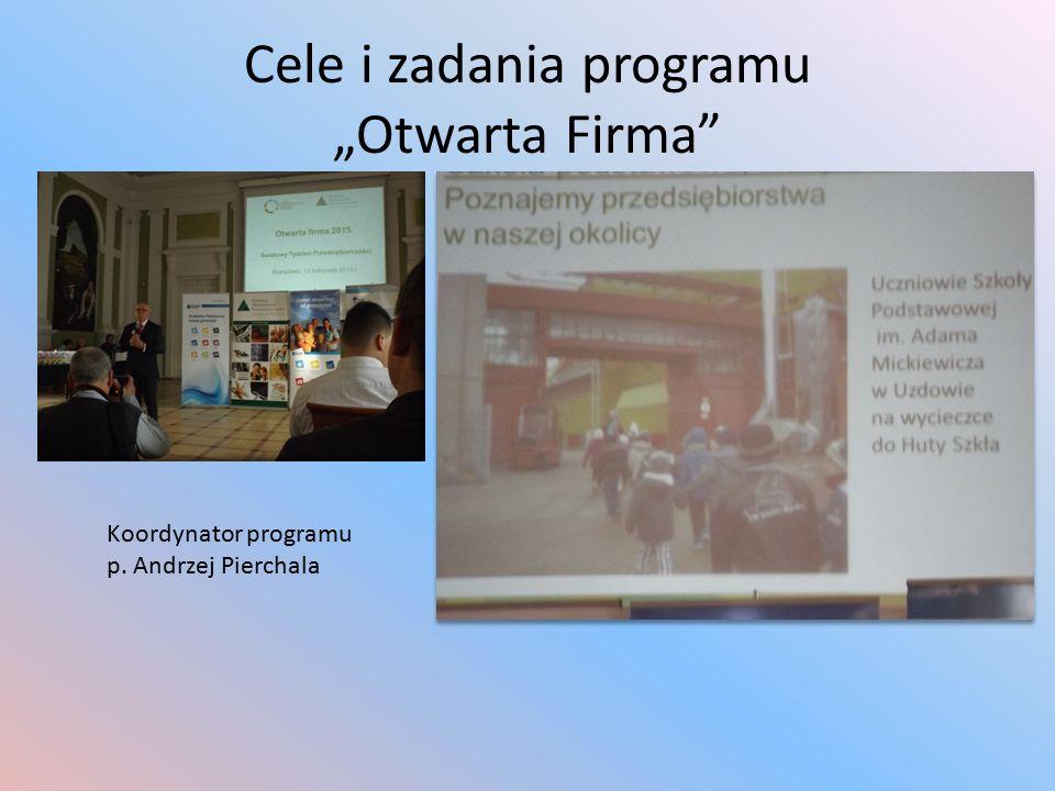 """Cele i zadania programu """"Otwarta Firma Koordynator programu p. Andrzej Pierchala"""