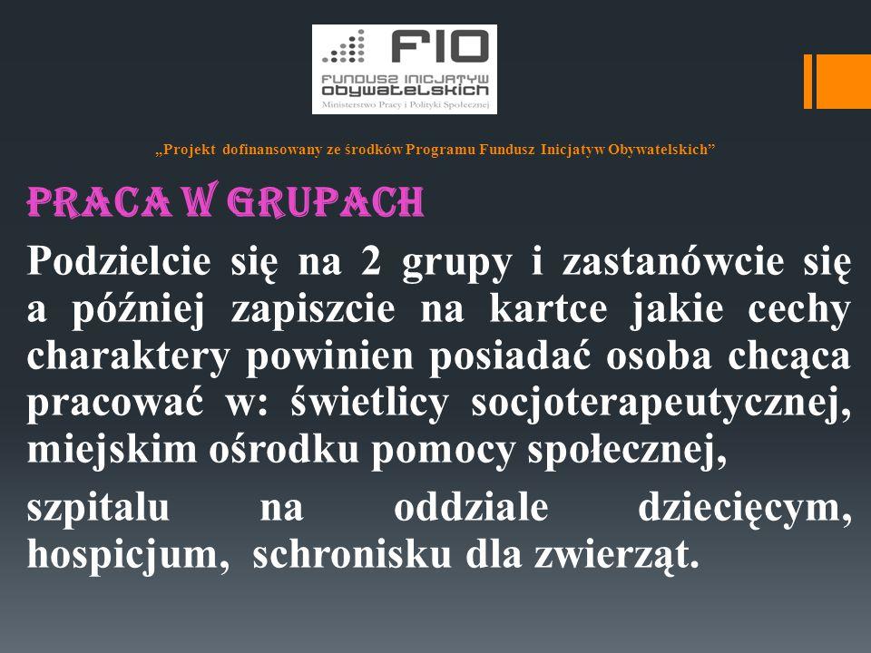 """""""Projekt dofinansowany ze środków Programu Fundusz Inicjatyw Obywatelskich"""" Praca w grupach Podzielcie się na 2 grupy i zastanówcie się a później zapi"""