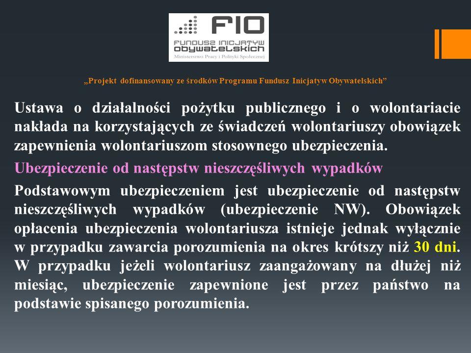 """""""Projekt dofinansowany ze środków Programu Fundusz Inicjatyw Obywatelskich"""" Ustawa o działalności pożytku publicznego i o wolontariacie nakłada na kor"""