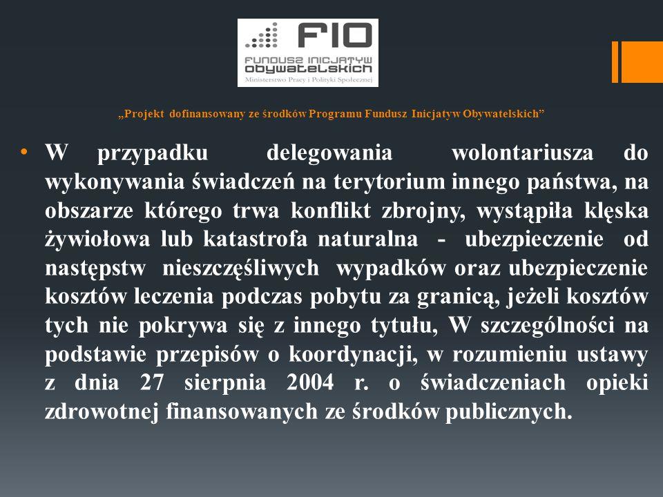 """""""Projekt dofinansowany ze środków Programu Fundusz Inicjatyw Obywatelskich"""" W przypadku delegowania wolontariusza do wykonywania świadczeń na terytori"""