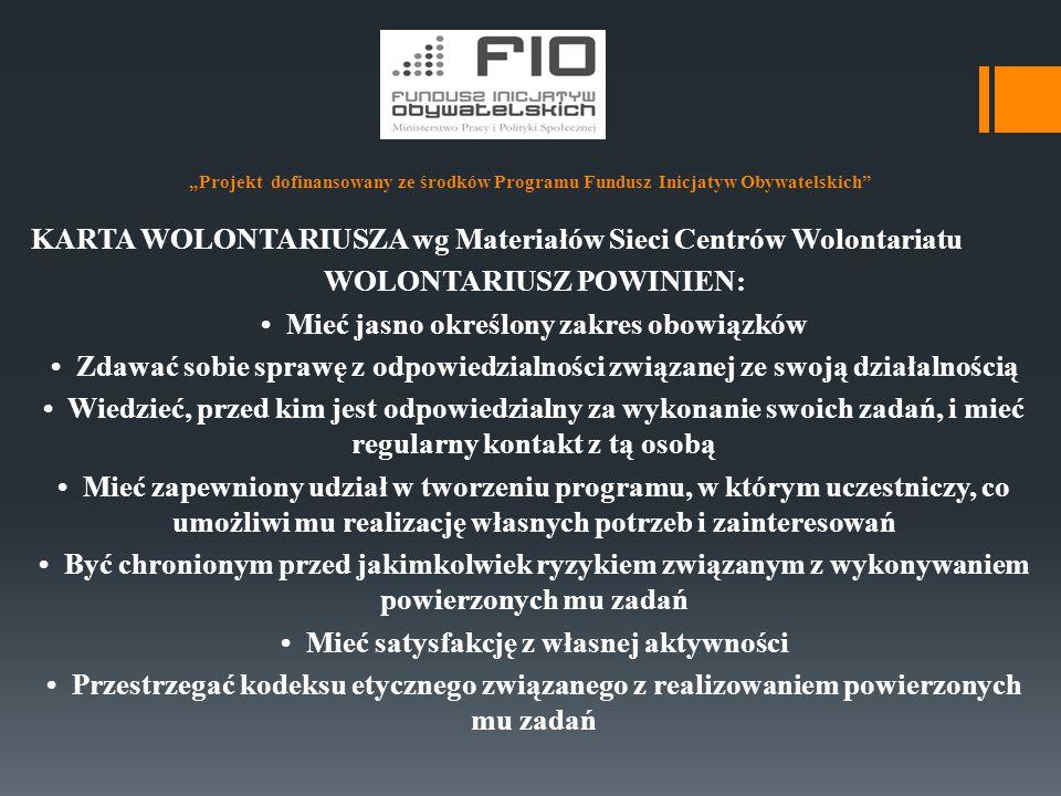 """""""Projekt dofinansowany ze środków Programu Fundusz Inicjatyw Obywatelskich"""" KARTA WOLONTARIUSZA wg Materiałów Sieci Centrów Wolontariatu WOLONTARIUSZ"""
