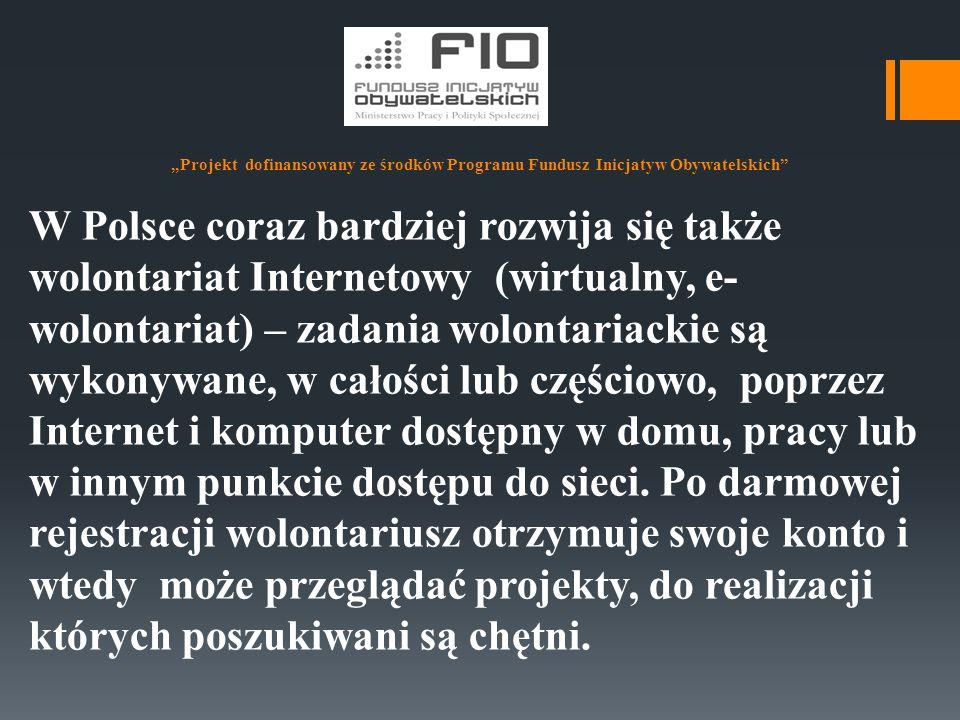 """""""Projekt dofinansowany ze środków Programu Fundusz Inicjatyw Obywatelskich"""" W Polsce coraz bardziej rozwija się także wolontariat Internetowy (wirtual"""