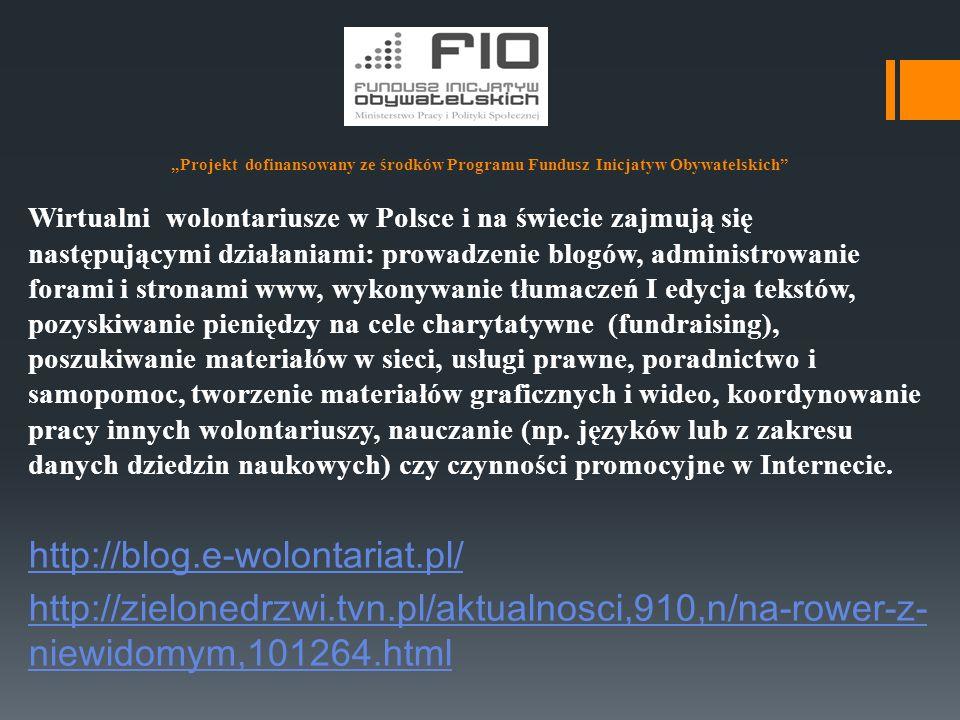 """""""Projekt dofinansowany ze środków Programu Fundusz Inicjatyw Obywatelskich"""" Wirtualni wolontariusze w Polsce i na świecie zajmują się następującymi dz"""