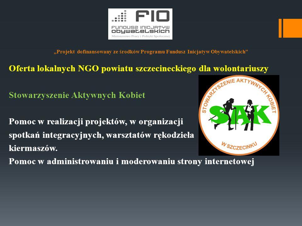 """""""Projekt dofinansowany ze środków Programu Fundusz Inicjatyw Obywatelskich"""" Oferta lokalnych NGO powiatu szczecineckiego dla wolontariuszy Stowarzysze"""