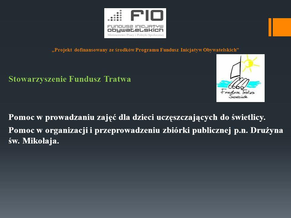 """""""Projekt dofinansowany ze środków Programu Fundusz Inicjatyw Obywatelskich"""" Stowarzyszenie Fundusz Tratwa Pomoc w prowadzaniu zajęć dla dzieci uczęszc"""