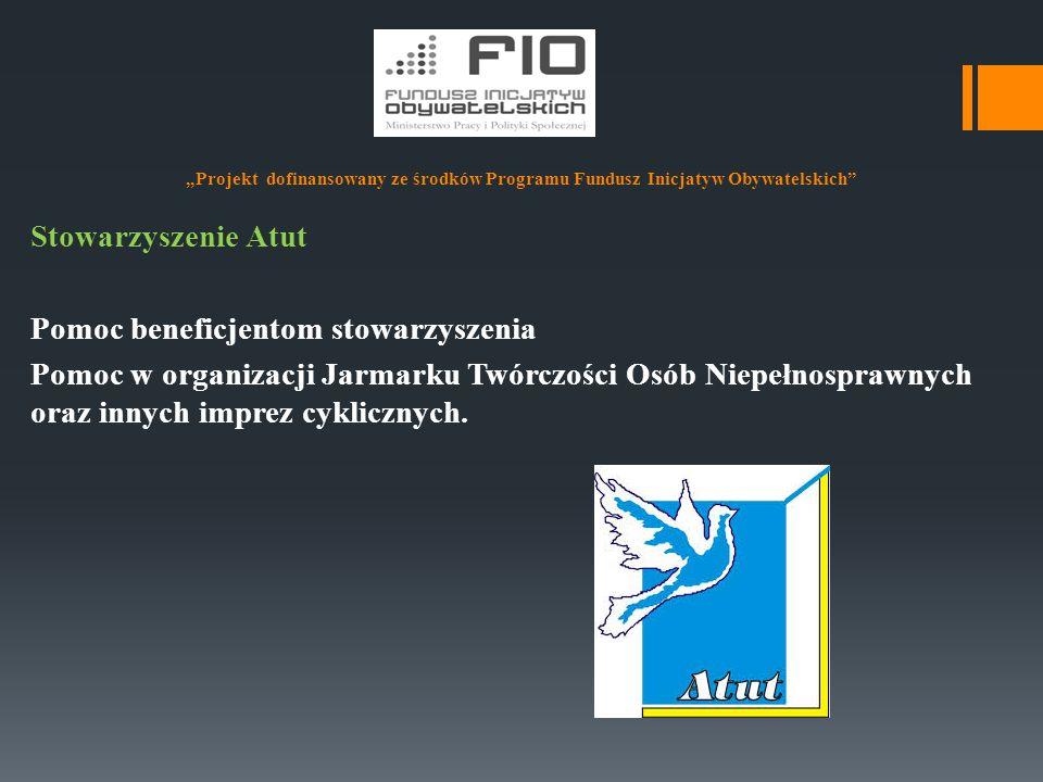 """""""Projekt dofinansowany ze środków Programu Fundusz Inicjatyw Obywatelskich"""" Stowarzyszenie Atut Pomoc beneficjentom stowarzyszenia Pomoc w organizacji"""
