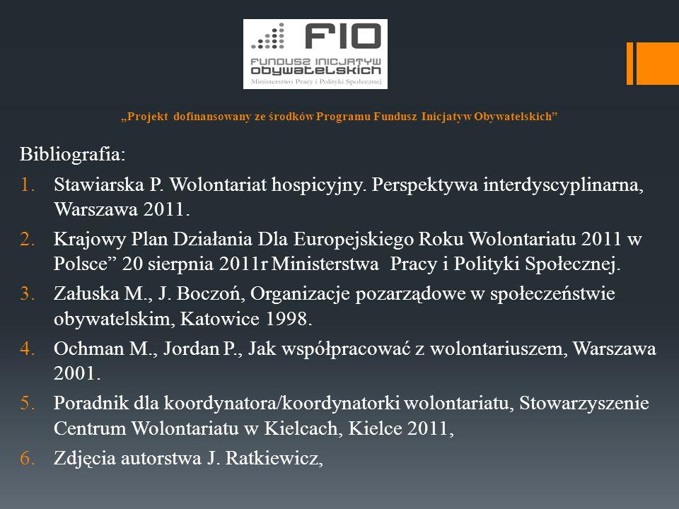 """""""Projekt dofinansowany ze środków Programu Fundusz Inicjatyw Obywatelskich"""" Bibliografia: 1.Stawiarska P. Wolontariat hospicyjny. Perspektywa interdys"""