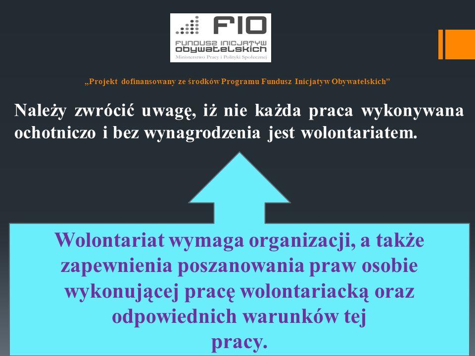 """""""Projekt dofinansowany ze środków Programu Fundusz Inicjatyw Obywatelskich Najczęściej o wolontariacie mówi się w kontekście działalności organizacji pozarządowych, jednak z wolontariuszami współpracować mogą również: Stowarzyszenia jednostek samorządowych (np."""