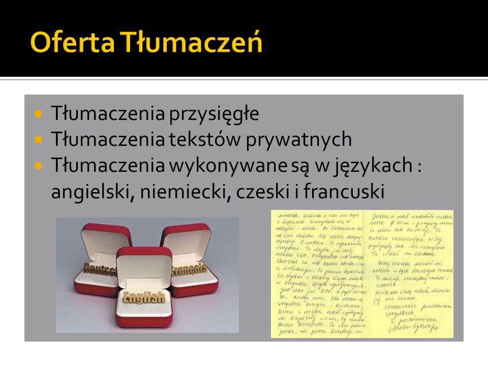  Tłumaczenia przysięgłe  Tłumaczenia tekstów prywatnych  Tłumaczenia wykonywane są w językach : angielski, niemiecki, czeski i francuski