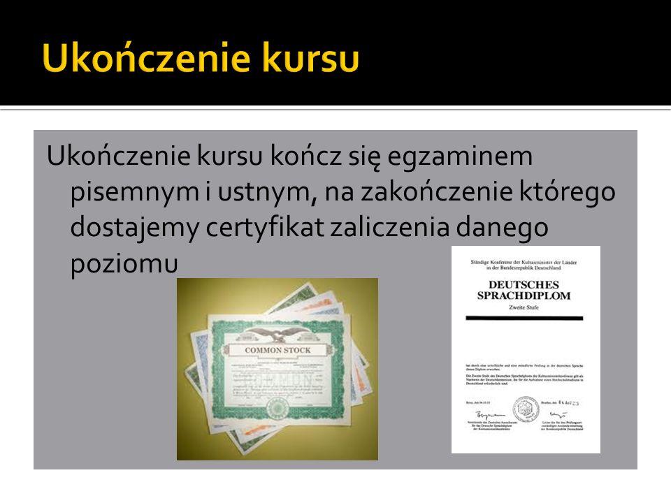 Ukończenie kursu kończ się egzaminem pisemnym i ustnym, na zakończenie którego dostajemy certyfikat zaliczenia danego poziomu
