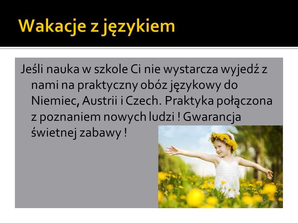 Jeśli nauka w szkole Ci nie wystarcza wyjedź z nami na praktyczny obóz językowy do Niemiec, Austrii i Czech.