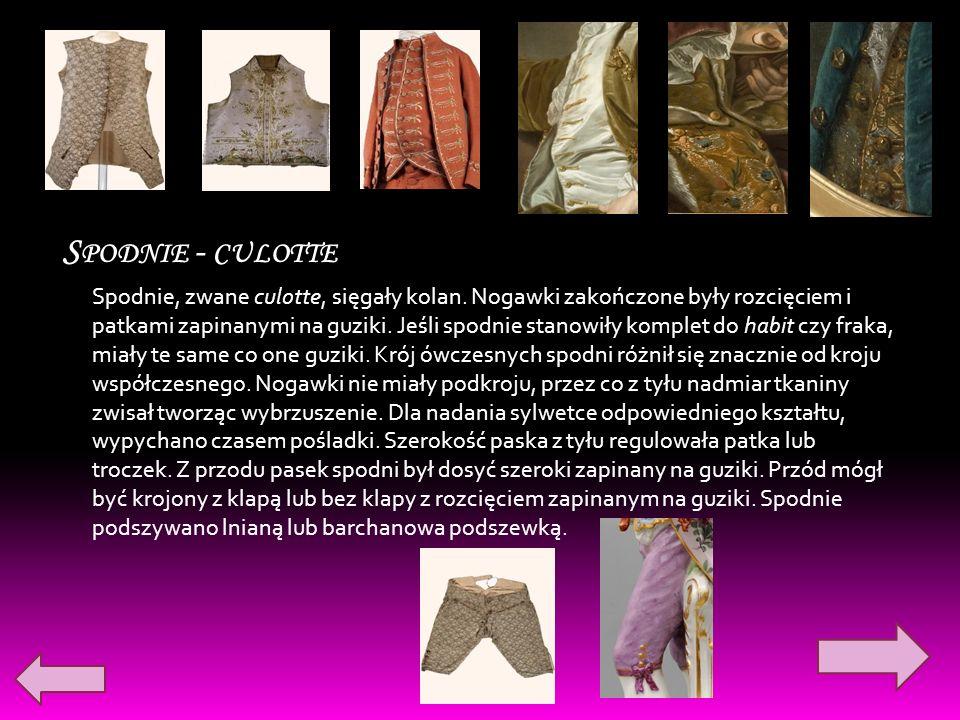 S PODNIE - CULOTTE Spodnie, zwane culotte, sięgały kolan. Nogawki zakończone były rozcięciem i patkami zapinanymi na guziki. Jeśli spodnie stanowiły k