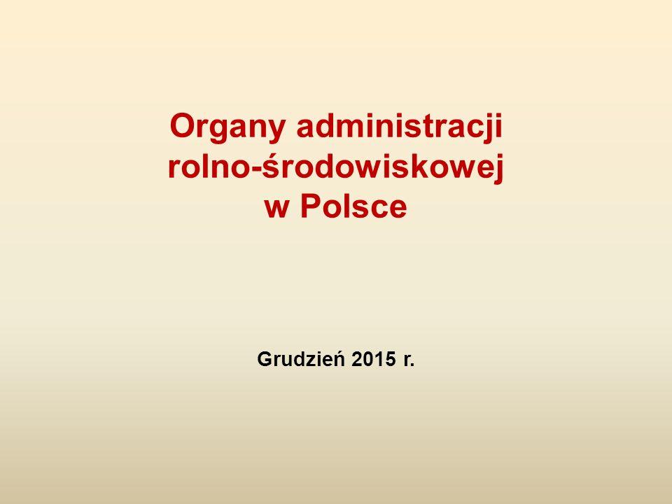 Organy administracji rolno-środowiskowej w Polsce Grudzień 2015 r.