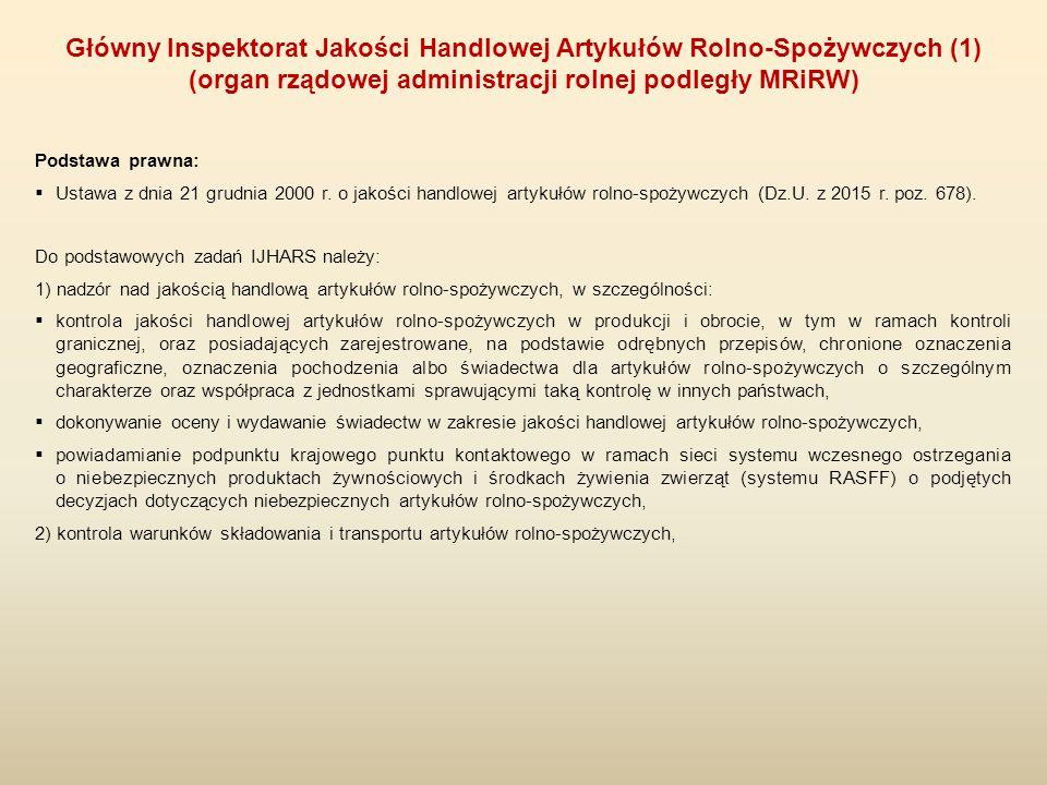 Podstawa prawna:  Ustawa z dnia 21 grudnia 2000 r. o jakości handlowej artykułów rolno-spożywczych (Dz.U. z 2015 r. poz. 678). Do podstawowych zadań