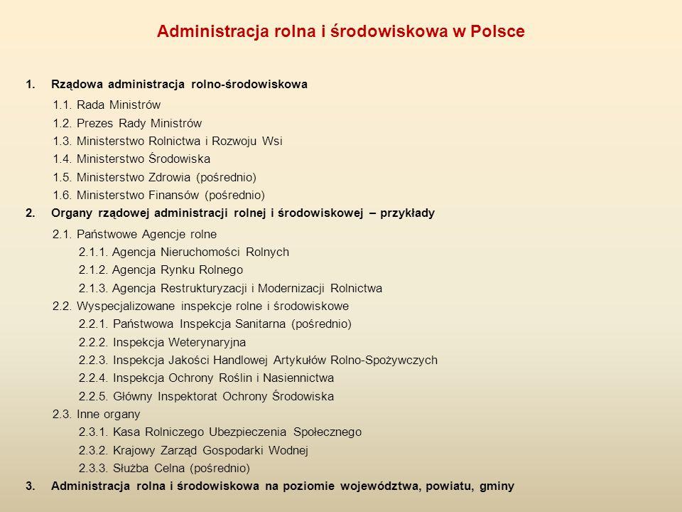 1.Rządowa administracja rolno-środowiskowa 1.1. Rada Ministrów 1.2. Prezes Rady Ministrów 1.3. Ministerstwo Rolnictwa i Rozwoju Wsi 1.4. Ministerstwo