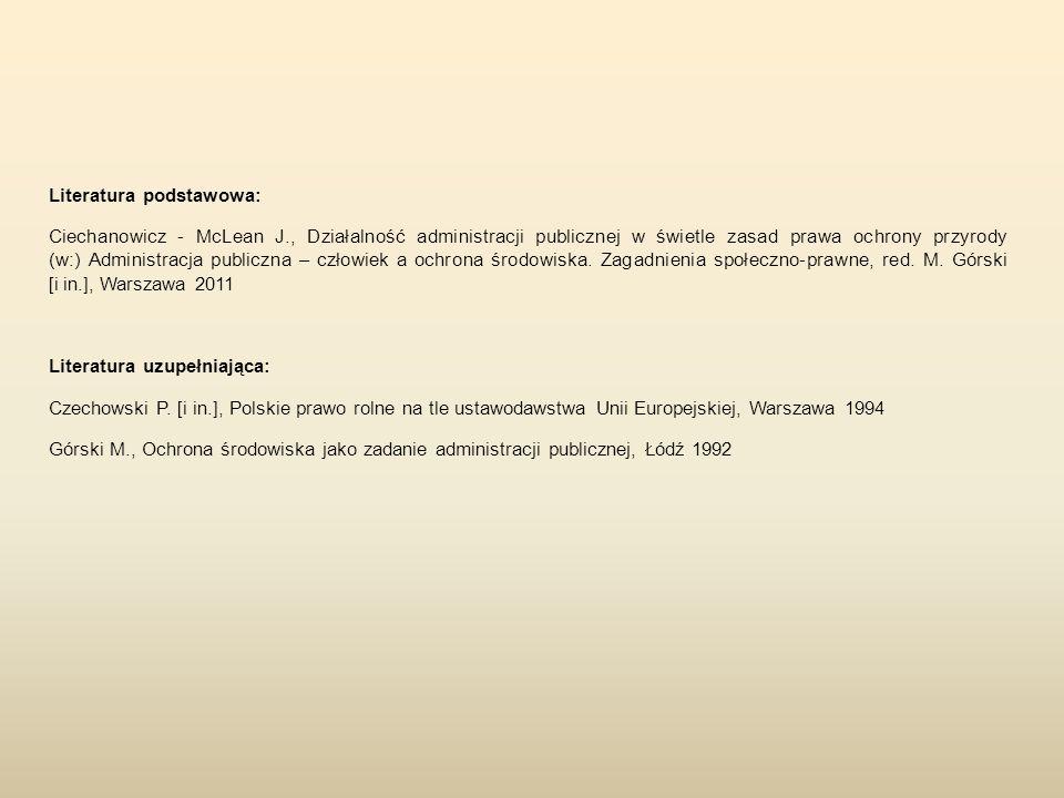 Literatura podstawowa: Ciechanowicz - McLean J., Działalność administracji publicznej w świetle zasad prawa ochrony przyrody (w:) Administracja public