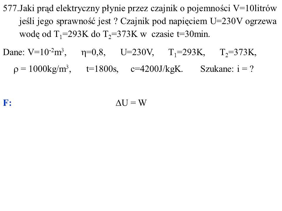 577.Jaki prąd elektryczny płynie przez czajnik o pojemności V=10litrów jeśli jego sprawność jest .