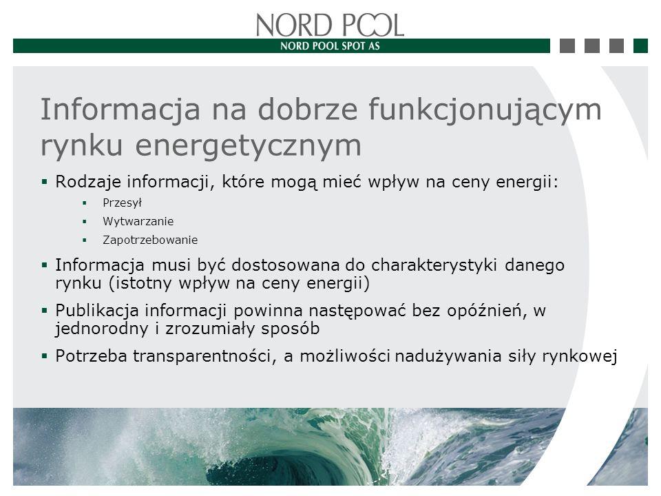  Rodzaje informacji, które mogą mieć wpływ na ceny energii:  Przesył  Wytwarzanie  Zapotrzebowanie  Informacja musi być dostosowana do charakterystyki danego rynku (istotny wpływ na ceny energii)  Publikacja informacji powinna następować bez opóźnień, w jednorodny i zrozumiały sposób  Potrzeba transparentności, a możliwości nadużywania siły rynkowej Informacja na dobrze funkcjonującym rynku energetycznym
