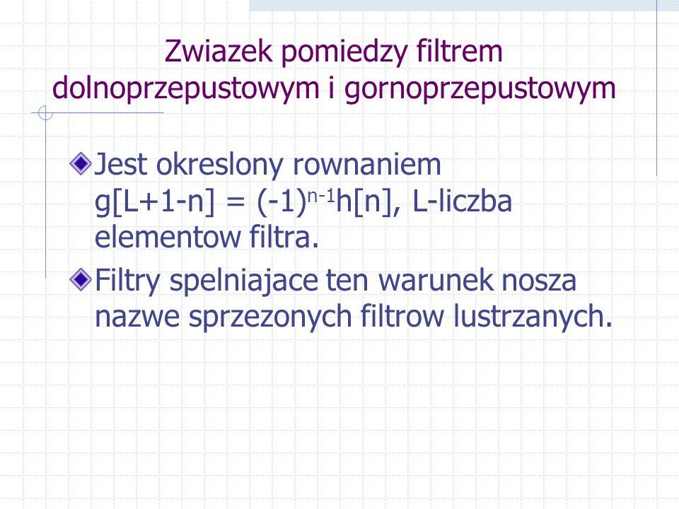 Zwiazek pomiedzy filtrem dolnoprzepustowym i gornoprzepustowym Jest okreslony rownaniem g[L+1-n] = (-1) n-1 h[n], L-liczba elementow filtra.