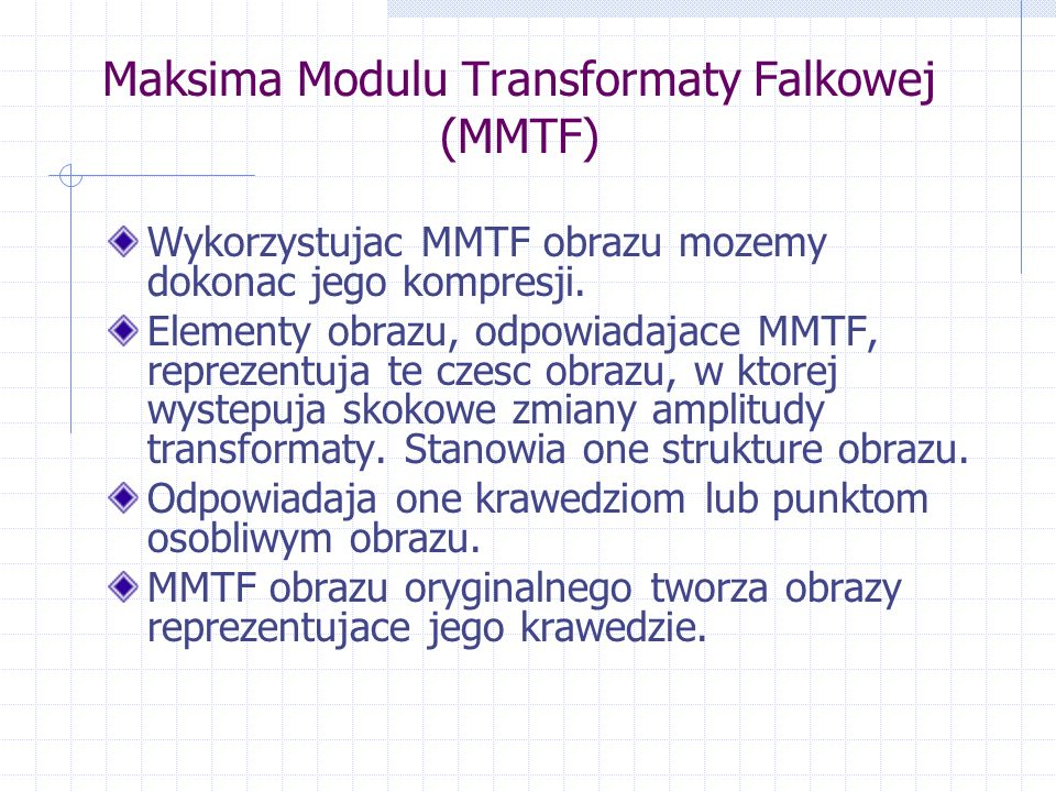 Maksima Modulu Transformaty Falkowej (MMTF) Wykorzystujac MMTF obrazu mozemy dokonac jego kompresji.
