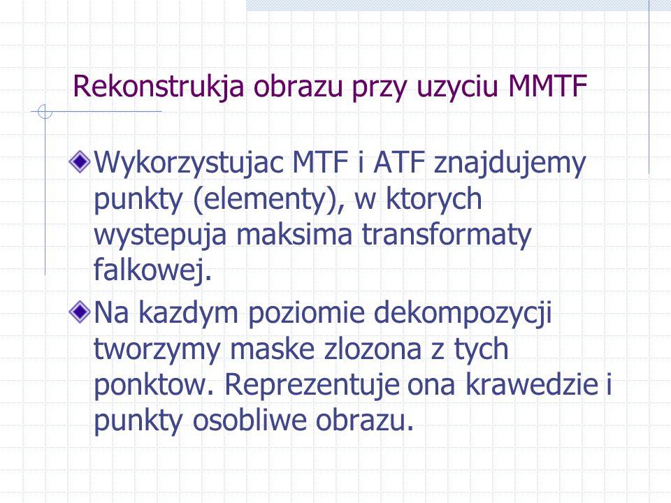 Rekonstrukja obrazu przy uzyciu MMTF Wykorzystujac MTF i ATF znajdujemy punkty (elementy), w ktorych wystepuja maksima transformaty falkowej.