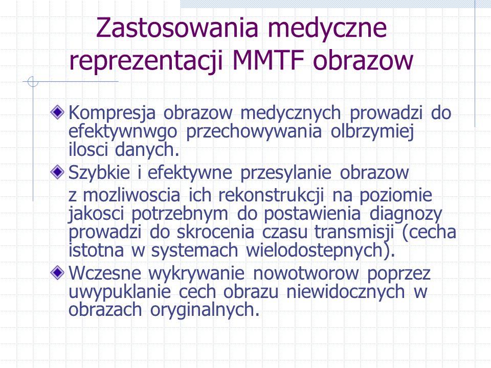 Zastosowania medyczne reprezentacji MMTF obrazow Kompresja obrazow medycznych prowadzi do efektywnwgo przechowywania olbrzymiej ilosci danych.