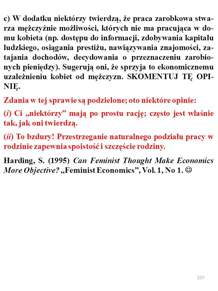 106 c) W dodatku niektórzy twierdzą, że praca zarobkowa stwa- rza mężczyźnie możliwości, których nie ma pracująca w do- mu kobieta (np.
