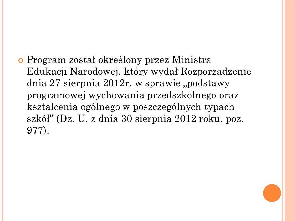 Program został określony przez Ministra Edukacji Narodowej, który wydał Rozporządzenie dnia 27 sierpnia 2012r.