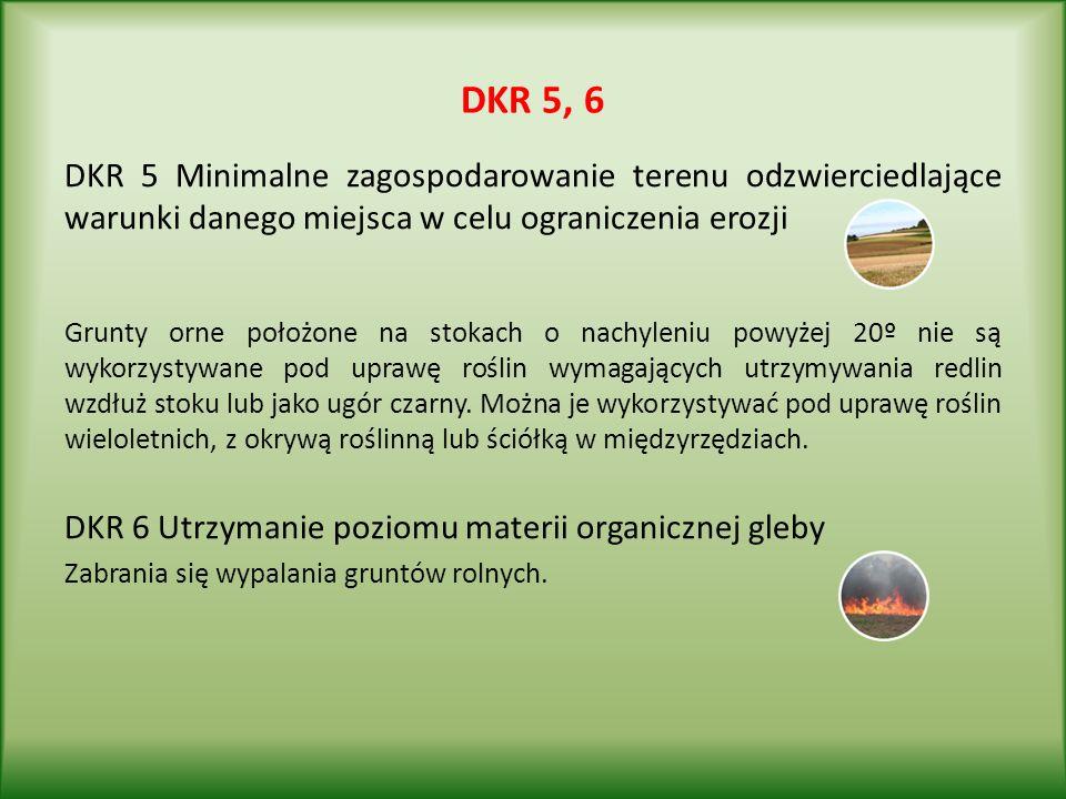 DKR 5, 6 DKR 5 Minimalne zagospodarowanie terenu odzwierciedlające warunki danego miejsca w celu ograniczenia erozji Grunty orne położone na stokach o nachyleniu powyżej 20º nie są wykorzystywane pod uprawę roślin wymagających utrzymywania redlin wzdłuż stoku lub jako ugór czarny.