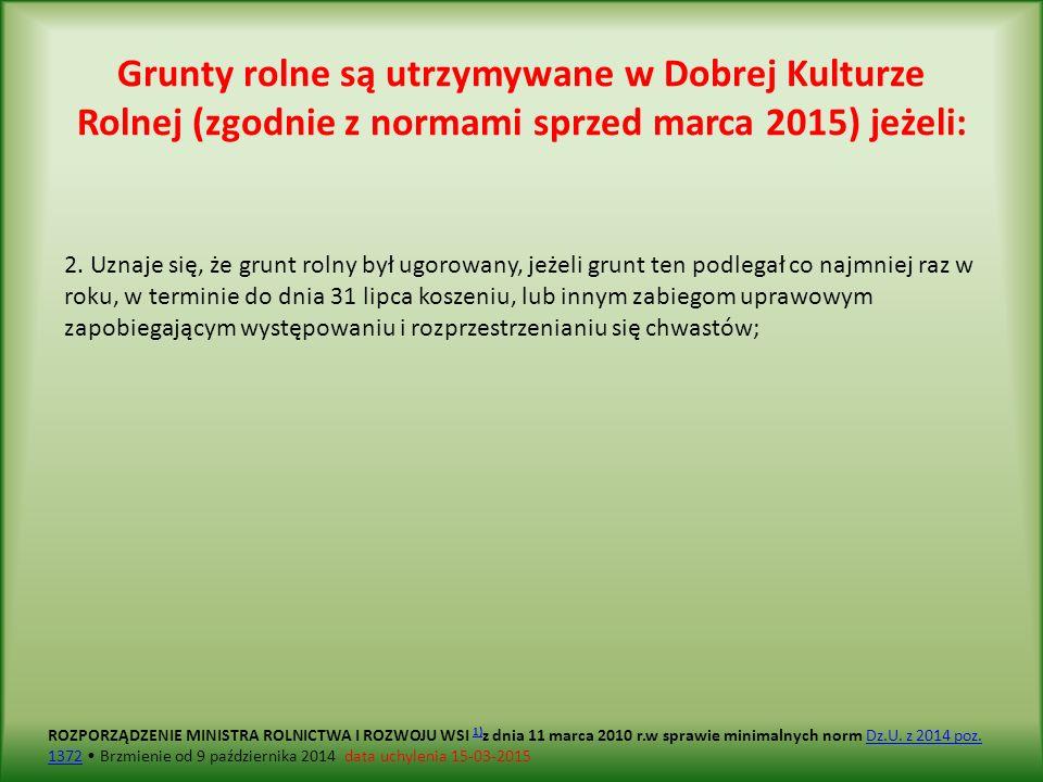 Grunty rolne są utrzymywane w Dobrej Kulturze Rolnej (zgodnie z normami sprzed marca 2015) jeżeli: 2.