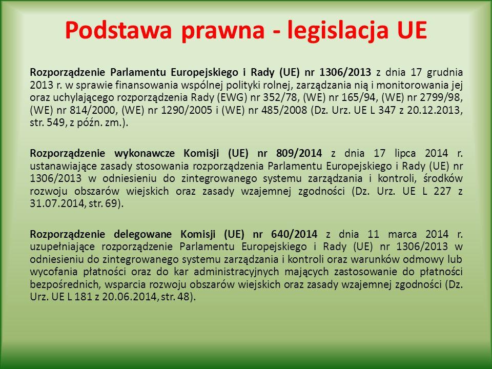 Podstawa prawna - legislacja UE Rozporządzenie Parlamentu Europejskiego i Rady (UE) nr 1306/2013 z dnia 17 grudnia 2013 r.