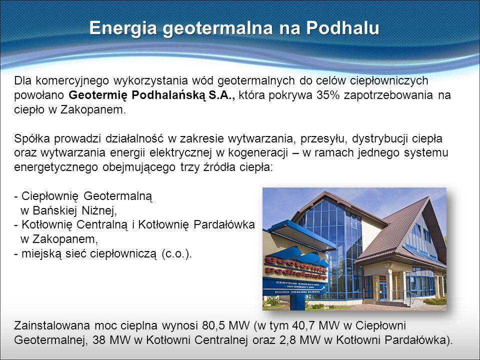 Energia geotermalna na Podhalu Dla komercyjnego wykorzystania wód geotermalnych do celów ciepłowniczych powołano Geotermię Podhalańską S.A., która pok