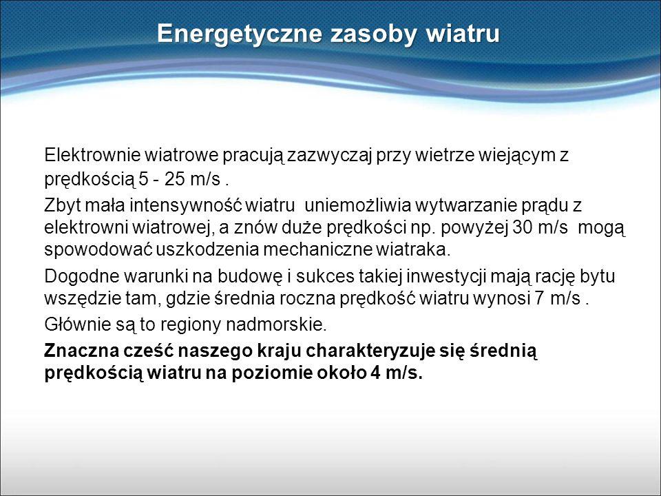 Elektrownie wiatrowe pracują zazwyczaj przy wietrze wiejącym z prędkością 5 - 25 m/s. Zbyt mała intensywność wiatru uniemożliwia wytwarzanie prądu z e