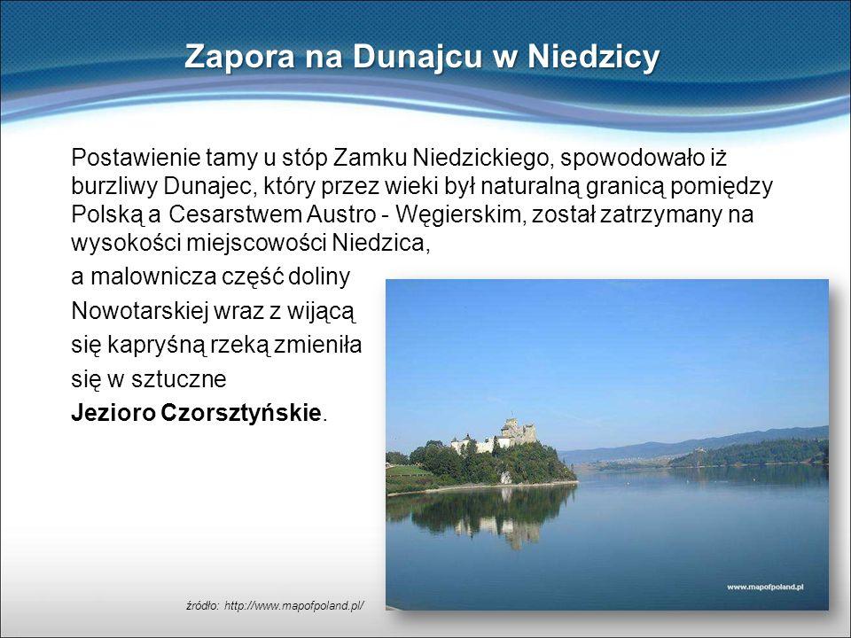 Postawienie tamy u stóp Zamku Niedzickiego, spowodowało iż burzliwy Dunajec, który przez wieki był naturalną granicą pomiędzy Polską a Cesarstwem Aust