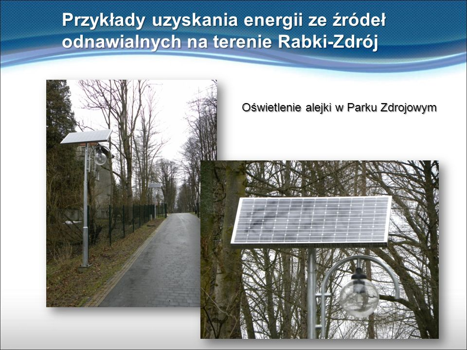 Przykłady uzyskania energii ze źródeł odnawialnych na terenie Rabki-Zdrój Oświetlenie alejki w Parku Zdrojowym