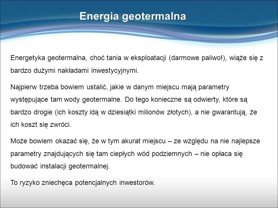 Energia geotermalna Drugą przyczyną jest to, że w Polsce nie ma zbyt wielu miejsc, gdzie występują bardzo gorące wody geotermalne (o temperaturze powyżej 100 stopni Celsjusza).