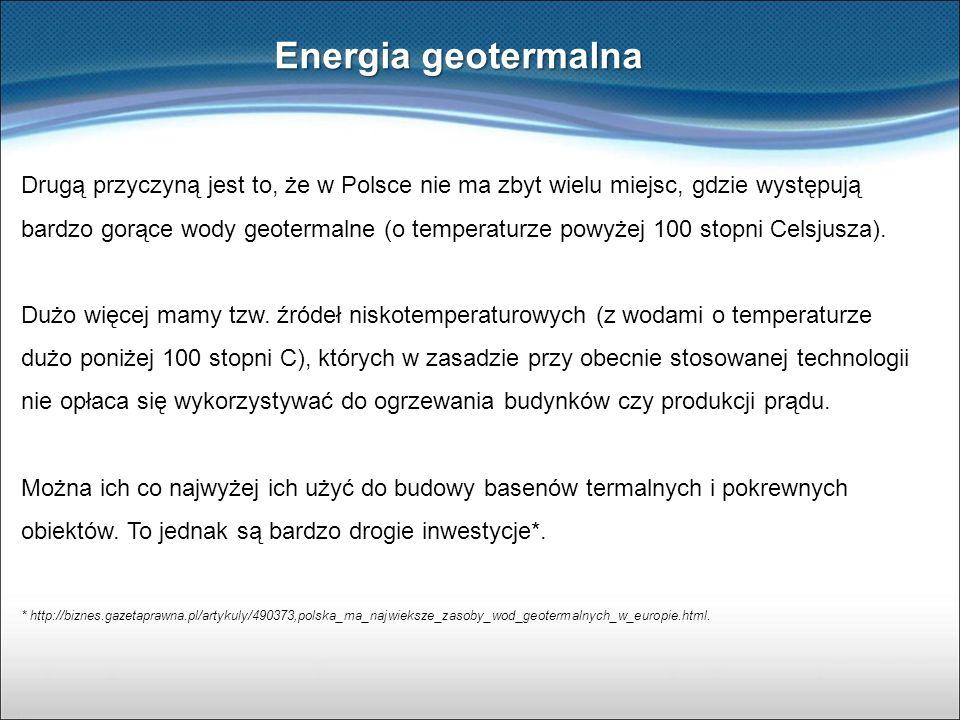 Energia geotermalna Drugą przyczyną jest to, że w Polsce nie ma zbyt wielu miejsc, gdzie występują bardzo gorące wody geotermalne (o temperaturze powy