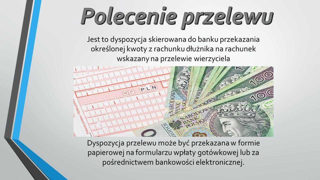 Jest to dyspozycja skierowana do banku przekazania określonej kwoty z rachunku dłużnika na rachunek wskazany na przelewie wierzyciela Dyspozycja przel