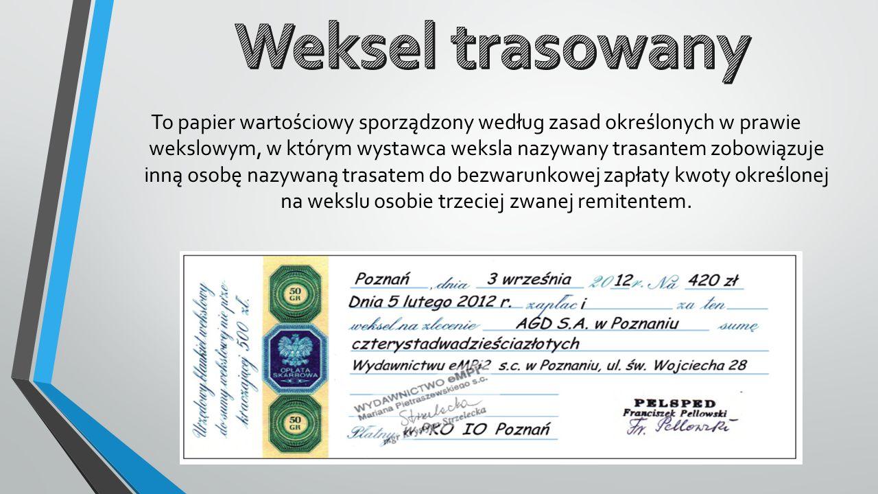 To papier wartościowy sporządzony według zasad określonych w prawie wekslowym, w którym wystawca weksla nazywany trasantem zobowiązuje inną osobę nazy