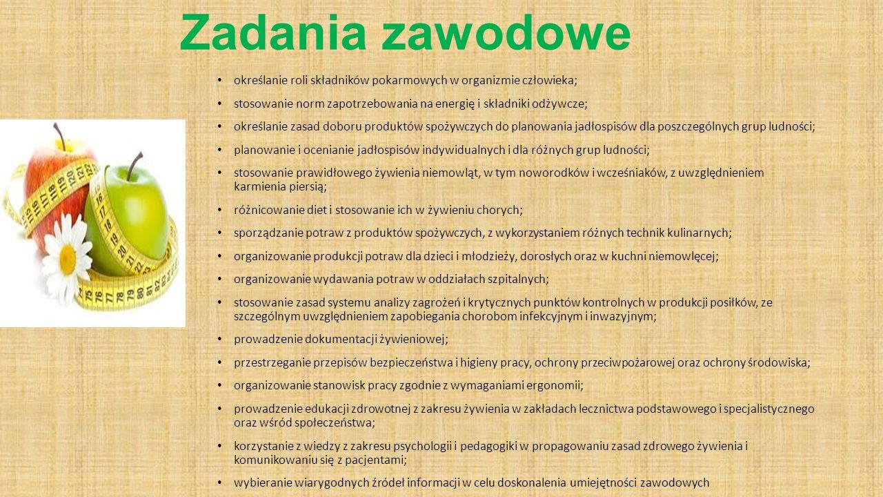 Zadania zawodowe określanie roli składników pokarmowych w organizmie człowieka; stosowanie norm zapotrzebowania na energię i składniki odżywcze; okreś