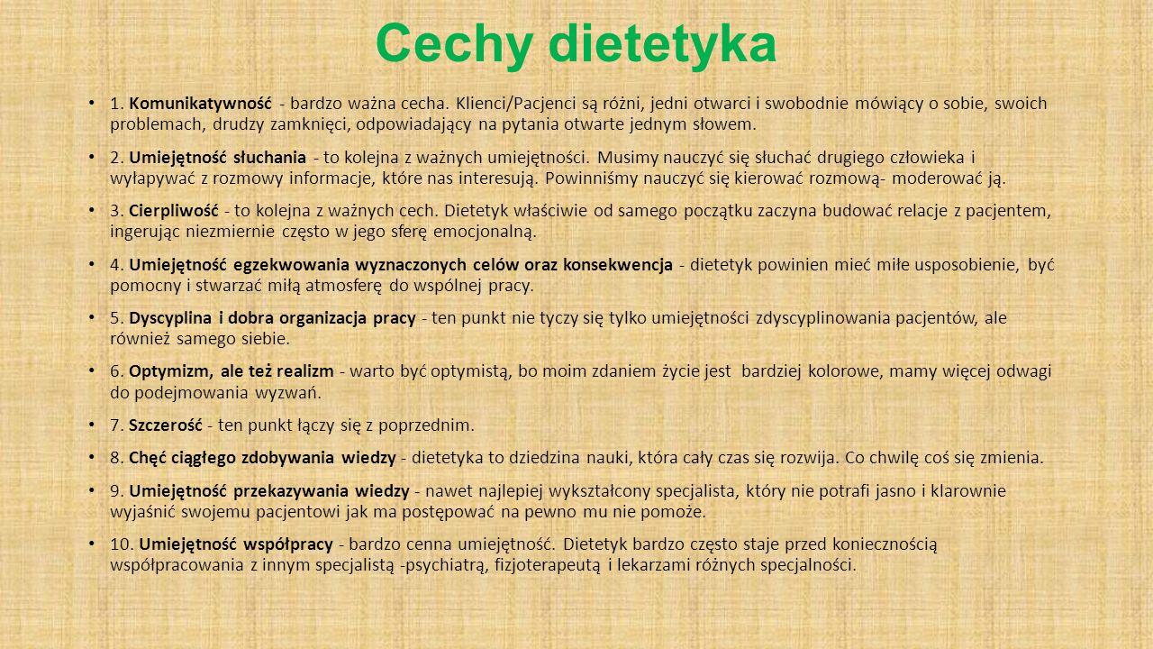 Cechy dietetyka 1. Komunikatywność - bardzo ważna cecha. Klienci/Pacjenci są różni, jedni otwarci i swobodnie mówiący o sobie, swoich problemach, drud