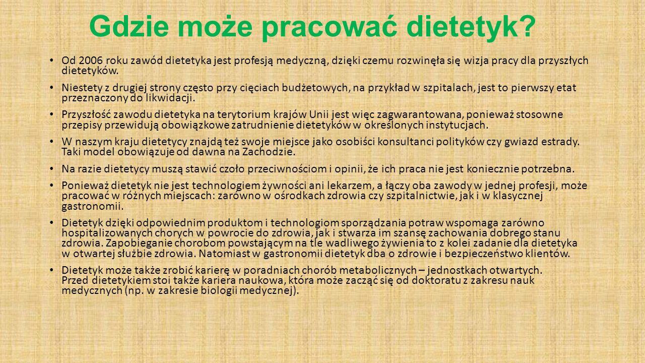 Gdzie może pracować dietetyk? Od 2006 roku zawód dietetyka jest profesją medyczną, dzięki czemu rozwinęła się wizja pracy dla przyszłych dietetyków. N