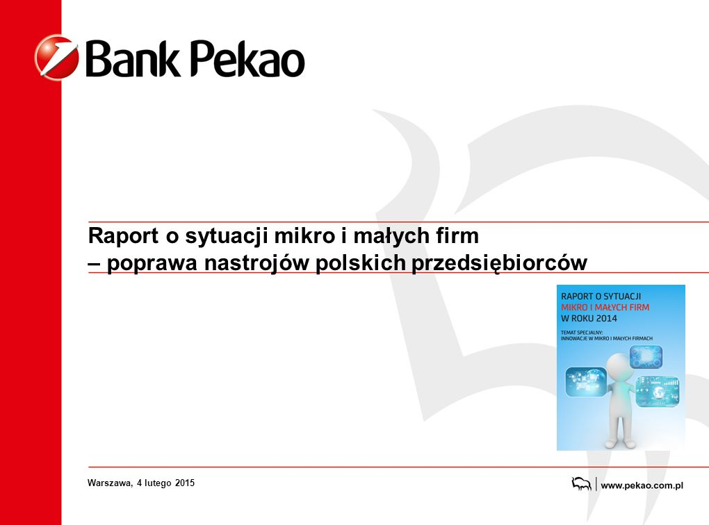 Raport o sytuacji mikro i małych firm – poprawa nastrojów polskich przedsiębiorców Warszawa, 4 lutego 2015