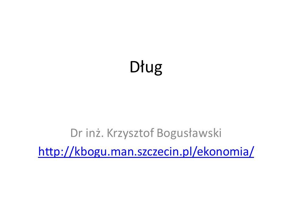 Dług Dr inż. Krzysztof Bogusławski http://kbogu.man.szczecin.pl/ekonomia/